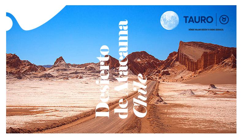 ¿Dónde viajar según tu signo zodiacal? - Desierto de Atacama - Tauro