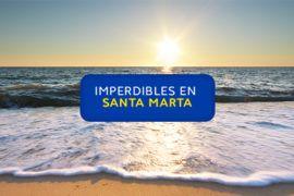 Imperdibles en Santa Marta