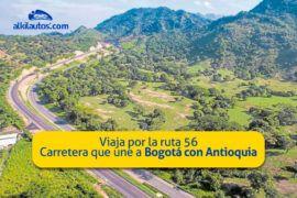 Viaja por la ruta 56, carretera que une a Bogotá con Antioquia